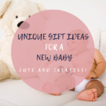 Unique Gift Ideas for a New Baby
